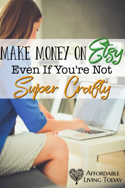 Make Money on Etsy Even if You Don't Have a Crafty Bone in Your Body